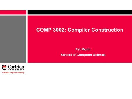 COMP 3002: Compiler Construction Pat Morin School of Computer Science.