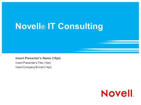 Novell ® IT Consulting Insert Presenter's Name (16pt) Insert Presenter's Title (14pt) Insert Company/ (14pt)