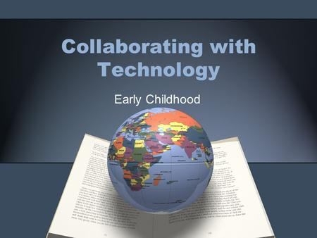 Collaborating with Technology Early Childhood. Agenda Introductions What is collaboration Technology –Livescribe pens –iPads –Digital Cameras –Skype Let's.