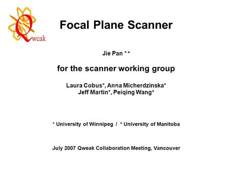 Focal Plane Scanner Jie Pan * + for the scanner working group Laura Cobus*, Anna Micherdzinska* Jeff Martin*, Peiqing Wang + * University of Winnipeg /
