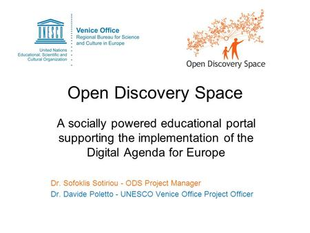 Open Discovery Space A socially powered educational portal supporting the implementation of the Digital Agenda for Europe Dr. Sofoklis Sotiriou - ODS Project.
