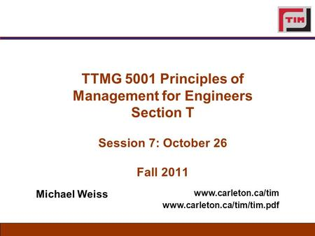 TTMG 5001 Principles of Management for Engineers Section T Session 7: October 26 Fall 2011   Michael Weiss.