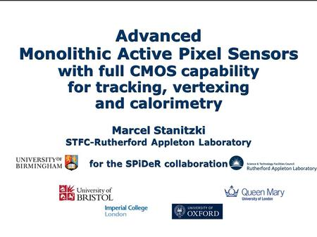 Advanced Monolithic Active Pixel Sensors with full CMOS capability for tracking, vertexing and calorimetry Marcel Stanitzki STFC-Rutherford Appleton Laboratory.