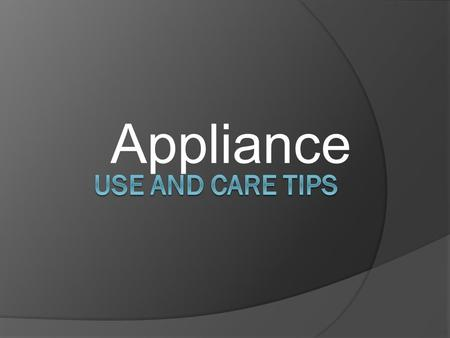 Appliance. Microwaves  Clean regularly with a clean wet cloth.  Use appropriate items in the use of this appliance. Name some safe ones…….