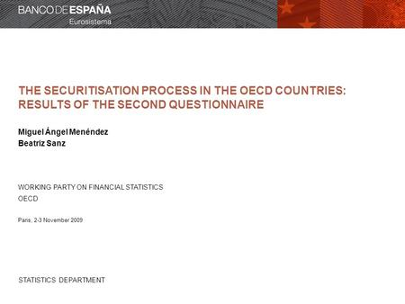 STATISTICS DEPARTMENT THE SECURITISATION PROCESS IN THE OECD COUNTRIES: RESULTS OF THE SECOND QUESTIONNAIRE Miguel Ángel Menéndez Beatriz Sanz WORKING.