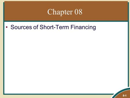 Chapter 08 Sources of Short-Term Financing 8-1. 8-2 Chapter Outline Trade credit from suppliers Bank loans Commercial paper Borrowing larger amounts Using.