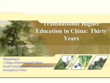 Transnational Higher Education in China: Thirty Years Shengbing Li College of International Culture South China Normal University (SCNU) Guangzhou, China.