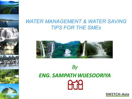 WATER MANAGEMENT & WATER SAVING TIPS FOR THE SMEs By ENG. SAMPATH WIJESOORIYA.