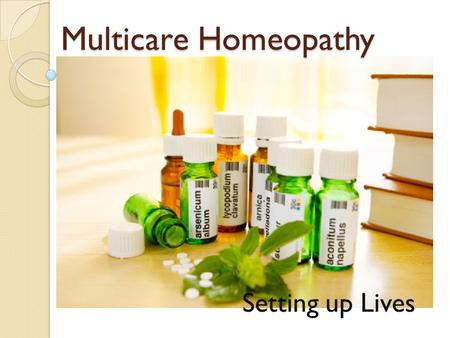 Multicare Homeopathy Setting up Lives. Why Homeopathy? Homeopathy is experimental, sensible, sheltered, fast and greatly successful strategy for recuperating.
