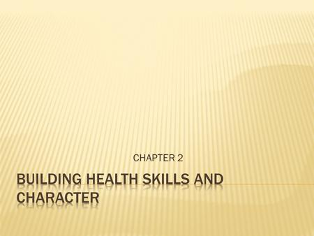 CHAPTER 2.  Health Skills- or life skills and are specific tools and strategies that help you maintain, protect and improve all aspects of your health.
