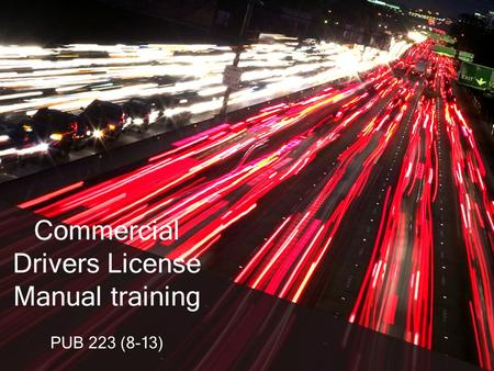 PUB 223 (8-13) Commercial Drivers License Manual training.