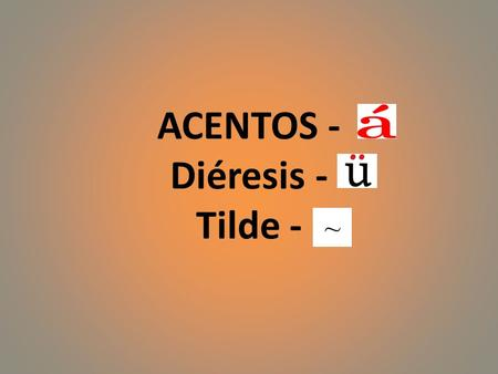 ACENTOS - Diéresis - Tilde -. Rules of Stress In Spanish, words are spelled just like they sound. In order to take advantage of this simple and nearly.