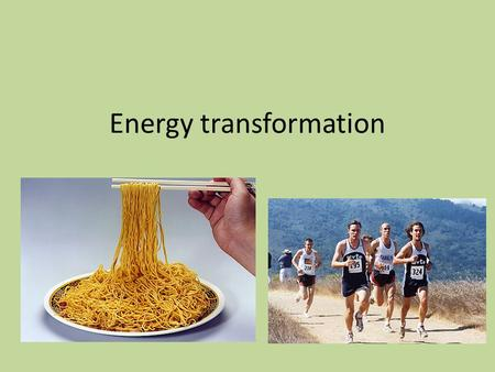 Energy transformation. Law of Conservation of Energy.