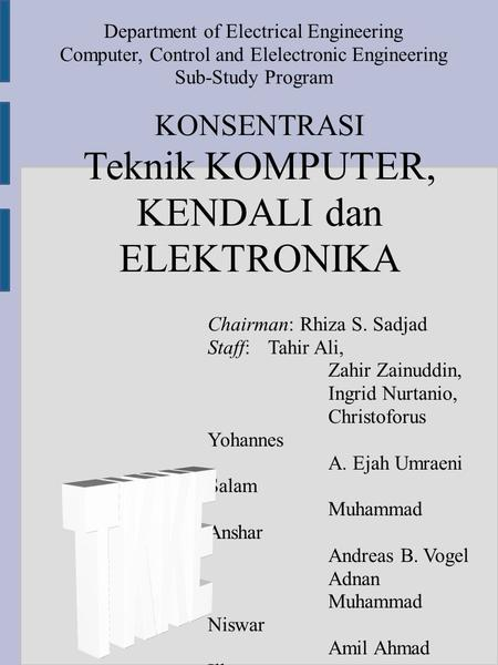 KONSENTRASI Teknik KOMPUTER, KENDALI dan ELEKTRONIKA Department of Electrical Engineering Computer, Control and Elelectronic Engineering Sub-Study Program.