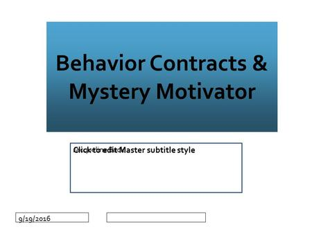 Click to edit Master subtitle style 9/19/2016 Behavior Contracts & Mystery Motivator Jacqueline Back.