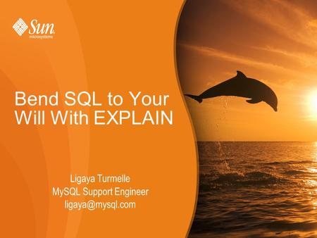 Bend SQL to Your Will With EXPLAIN Ligaya Turmelle MySQL Support Engineer