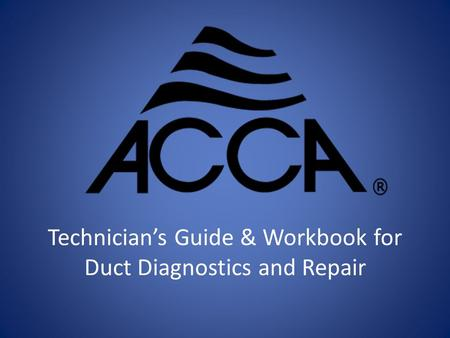 Technician's Guide & Workbook for Duct Diagnostics and Repair.