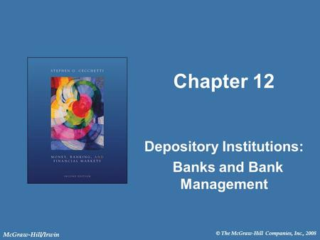 © The McGraw-Hill Companies, Inc., 2008 McGraw-Hill/Irwin Chapter 12 Depository Institutions: Banks and Bank Management.
