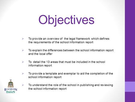 Objectives  To provide an overview of the legal framework which defines the requirements of the school information report  To explain the differences.