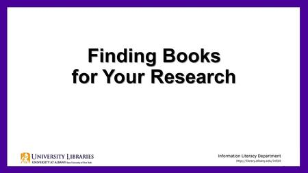 Finding Books for Your Research 1. Books are good for research because: They include in-depth information about a topic. The information in them is checked.