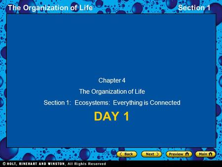 The Organization of LifeSection 1 DAY 1 Chapter 4 The Organization of Life Section 1: Ecosystems: Everything is Connected.