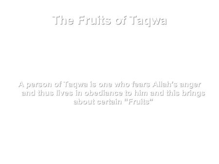 "A person of Taqwa is one who fears Allah's anger and thus lives in obediance to him and this brings about certain ""Fruits"" The Fruits of Taqwa."
