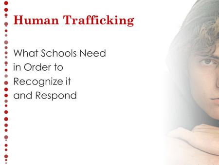 Human Trafficking What Schools Need in Order to Recognize it and Respond.
