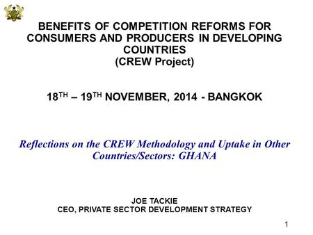 BENEFITS OF COMPETITION REFORMS FOR CONSUMERS AND PRODUCERS IN DEVELOPING COUNTRIES (CREW Project) 18 TH – 19 TH NOVEMBER, 2014 - BANGKOK Reflections on.