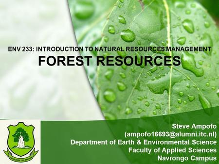 ENV 233: INTRODUCTION TO NATURAL RESOURCES MANAGEMENT FOREST RESOURCES Steve Ampofo Department of Earth & Environmental Science.