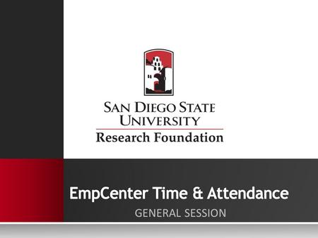 GENERAL SESSION.  EmpCenter is SDSU Research Foundation's web-based time reporting system that automates and standardizes the time collection and approval.
