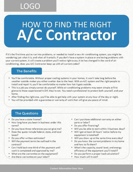 LOGO HOW TO FIND THE RIGHT A/C Contractor The Benefits The Questions Contact Information Goes Here Do you have a state license? How long have you been.