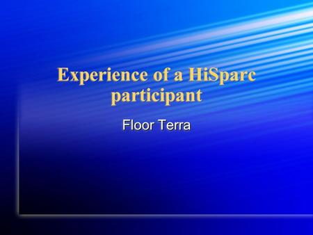 Experience of a HiSparc participant Floor Terra. Who am I Former school: St. Michael college Former school: St. Michael college VWO - Natuur en techniek.