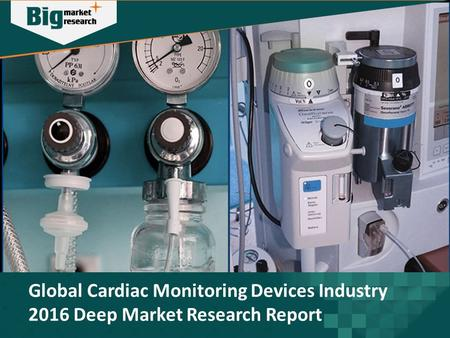 Global Cardiac Monitoring Devices Industry 2016 Deep Market Research Report.