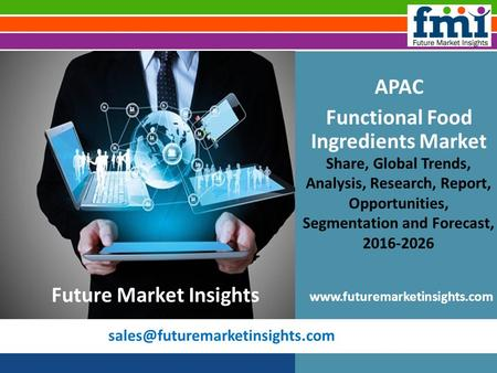APAC Functional Food Ingredients Market Share, Global Trends, Analysis, Research, Report, Opportunities, Segmentation and.