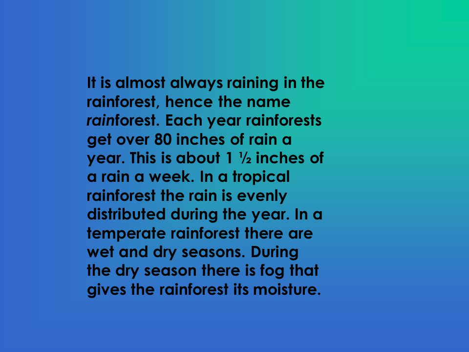 Rainforests are very important to the earth.They recycle and provide clean water.