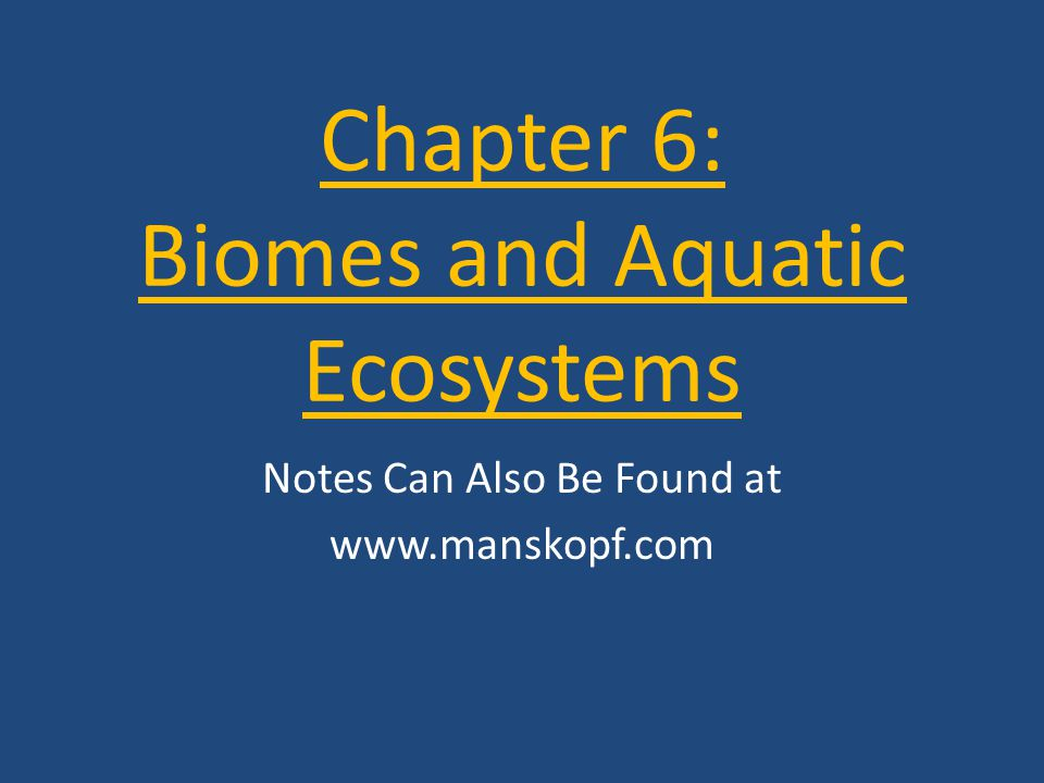 Chapter 6 Notes Goal Explain what biomes and aquatic ecosystems are Explain how biomes are characterized.