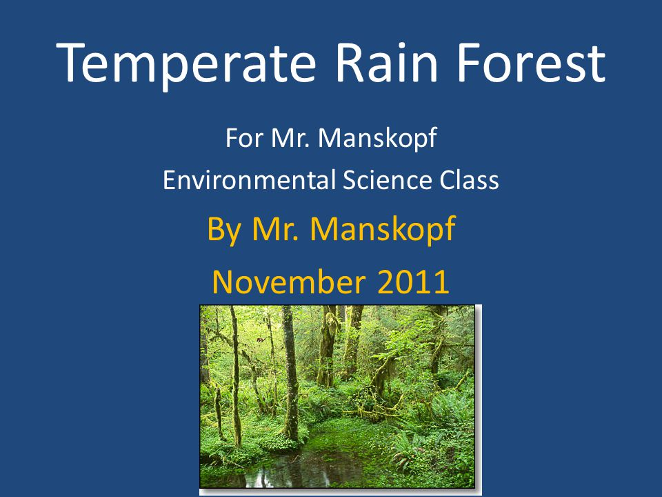 Temperate Rainforest…Where on Earth? Small Biomes in Area Small Pockets Around World