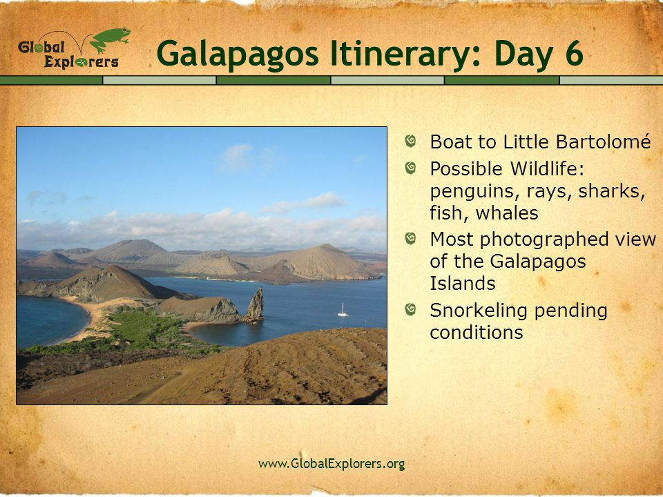 www.GlobalExplorers.org Galapagos Itinerary: Day 7 Breakfast in the islands Return home