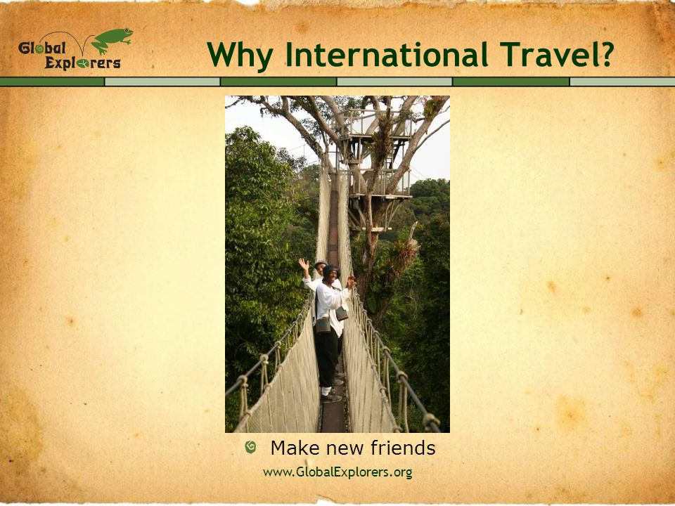 www.GlobalExplorers.org Why International Travel? Learn a new language!