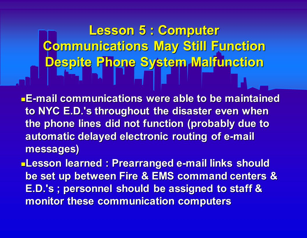 Lesson 6 : Better Monitoring & Recording of Specific Personnel Responding into a Danger Zone is Needed There was no early perimeter control of the scene, so identity of many of the responding fire & police units in the WTC was not initially known There was no early perimeter control of the scene, so identity of many of the responding fire & police units in the WTC was not initially known There was also only limited identification & tracking of later volunteers at the site There was also only limited identification & tracking of later volunteers at the site Lesson learned : Establish perimeter control with police early.