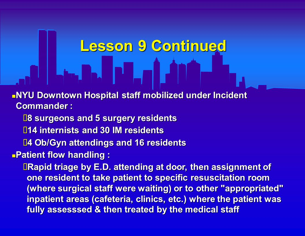 Lesson 9 Continued By 10:00 a.m., 200 patients had been seen in the NYU Downtown E.D., and 3 sent to O.R.