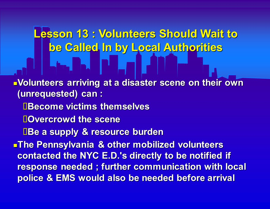 Lesson 14 : Disaster Declaration Needs to Account for Volunteers Medical Licenses The only out of state personnel officially mobilized were Federal Disaster Medical Assistance Teams (DMAT s) who have federally validated licensing & malpractice coverage The only out of state personnel officially mobilized were Federal Disaster Medical Assistance Teams (DMAT s) who have federally validated licensing & malpractice coverage To use other out of state medical personnel, government authorities must declare or provide Good Samaritan legal protection for volunteers (or temporary ad hoc licenses) To use other out of state medical personnel, government authorities must declare or provide Good Samaritan legal protection for volunteers (or temporary ad hoc licenses)