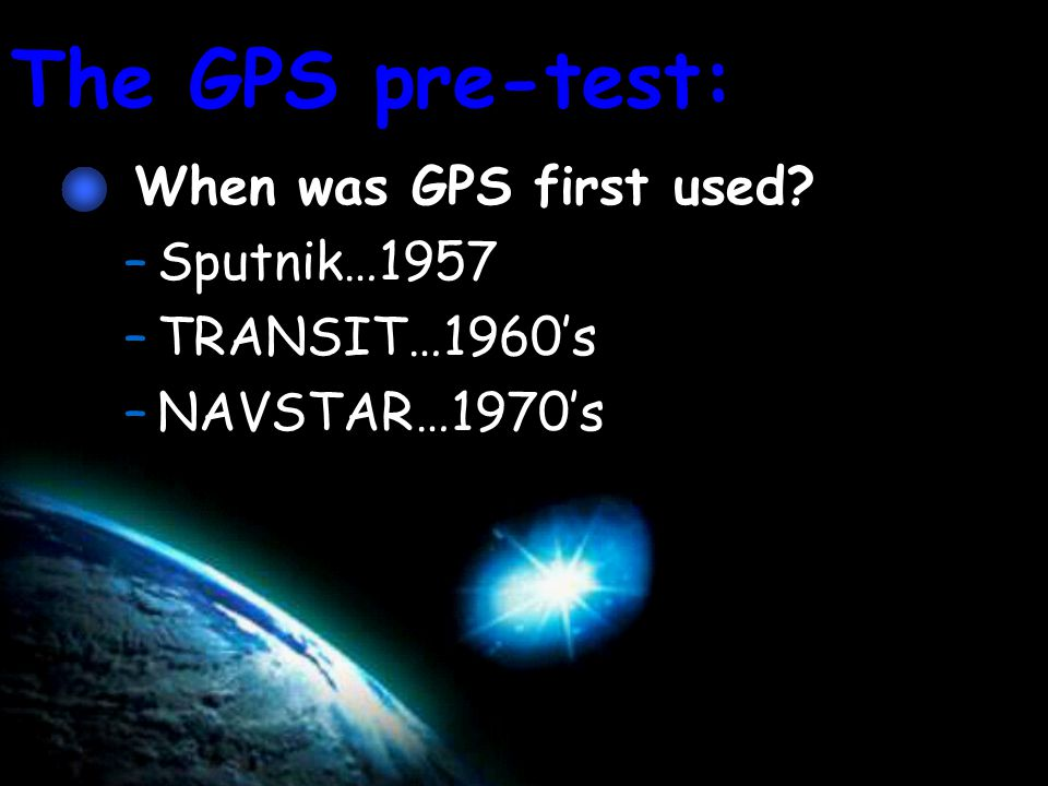 – 27 at the current time – 24 to maintain a system How many satellites make up a GPS.
