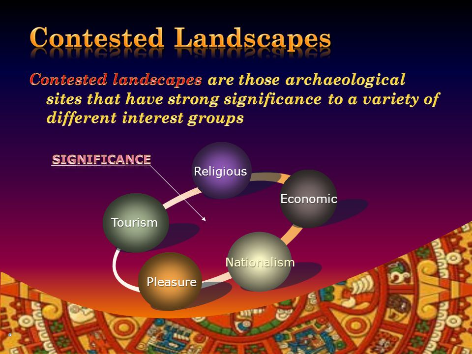 Contested Landscapes History and Archaeology Significance Religious and Spiritual Identity and Nationalism EconomicStakeholdersConclusion