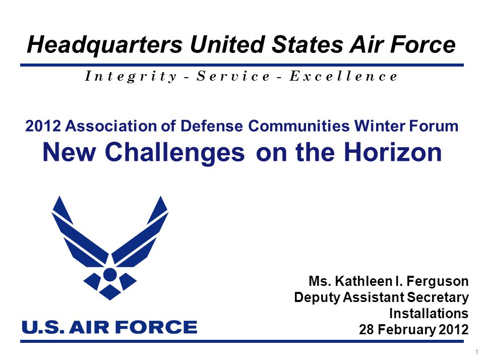 I n t e g r i t y - S e r v i c e - E x c e l l e n c e Overview What makes FY 13 challenging… Air Force Strategic Views FY13 Budget Force Structure Changes BRAC Strategic Basing Encroachment Base of the Future 2