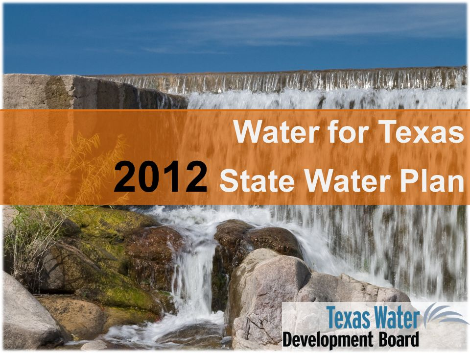 Water Planning: Legislative Response to Drought  Late 1950s Drought of Record – 1957: Creation of TWDB – $200 million Water Development Fund – 9 State Water Plans, 1961-2012  Late 1990s: Potential New Drought of Record – ~$6 billion economic losses in '96 (mostly agriculture) – ~300 entities with threat to water supplies – 1997 & 2001: Implementation of SB 1 & 2 which created & refined regional water planning 2
