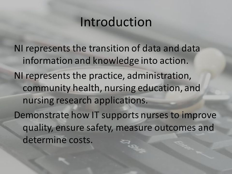 Overview NI is defined by American Nurses Association (ANA, 2001): A specialty that integrates nursing science, computer science, and information science to manage and communicate data, information, and knowledge in nursing practice.