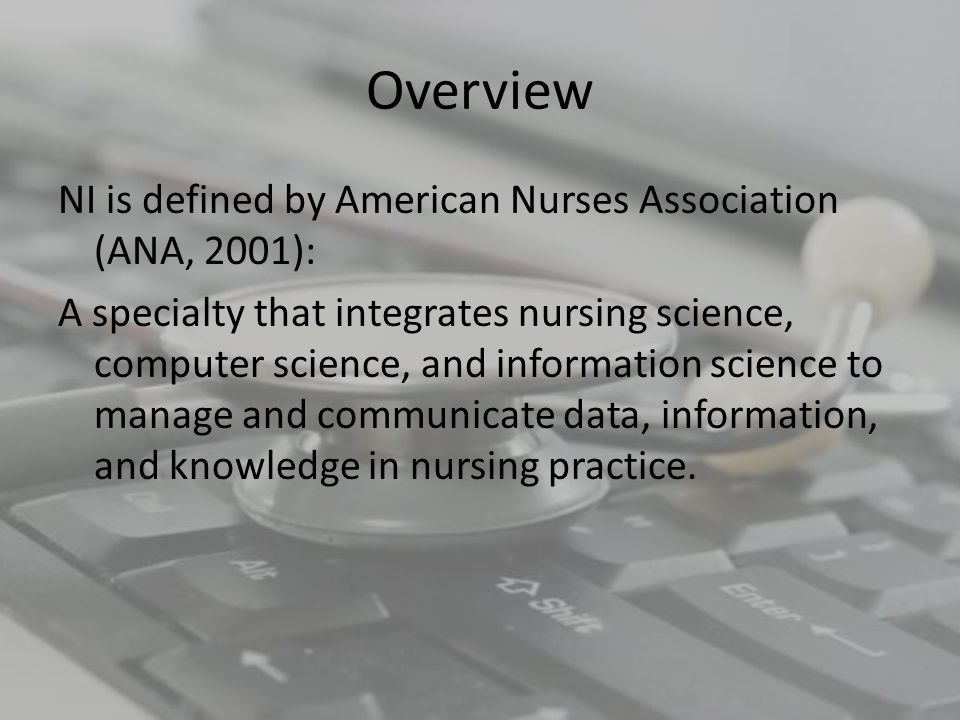 Overview (Cont...) Nursing informatics facilitates the integration of data, information, and knowledge to support patients, nurses, and other providers in their decision-making in all roles and settings.
