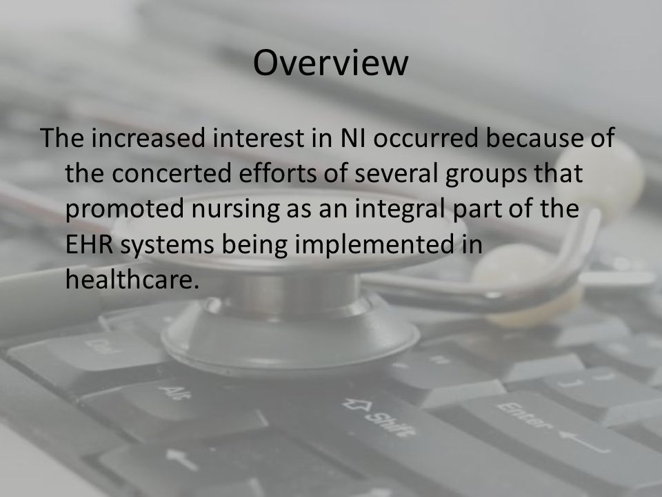 Overview Individual nurses began to demand CIS to document their care, regardless of where they worked and the vendors of the EHR systems began to include nursing care components in their systems.