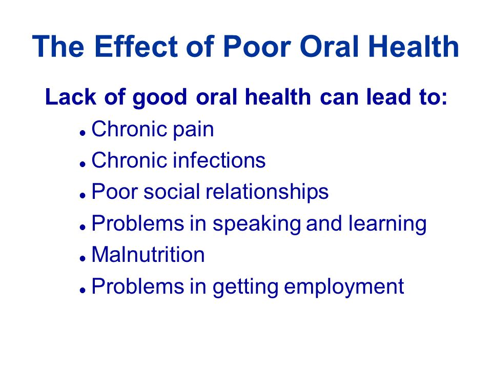 Oral Health Important to General Health Association between chronic oral infections and –Diabetes –Heart disease –Lung disease –Stroke –Low-birth-weight –Premature births